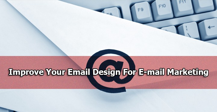 7 Effective Ways to Improve Your Email Design For E-mail Marketing
