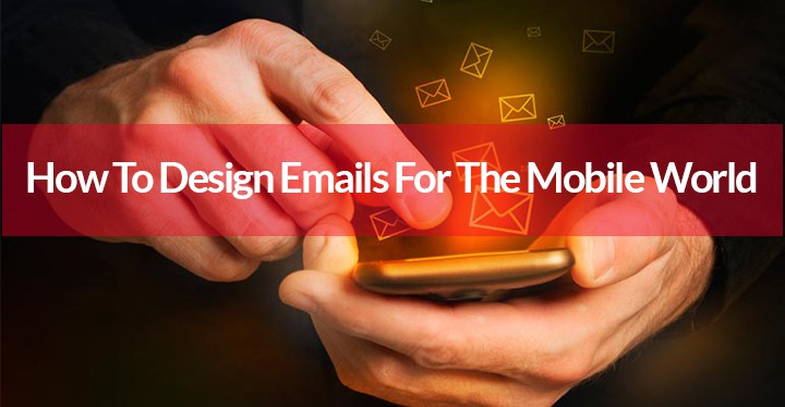 How To Design Emails For The Mobile World